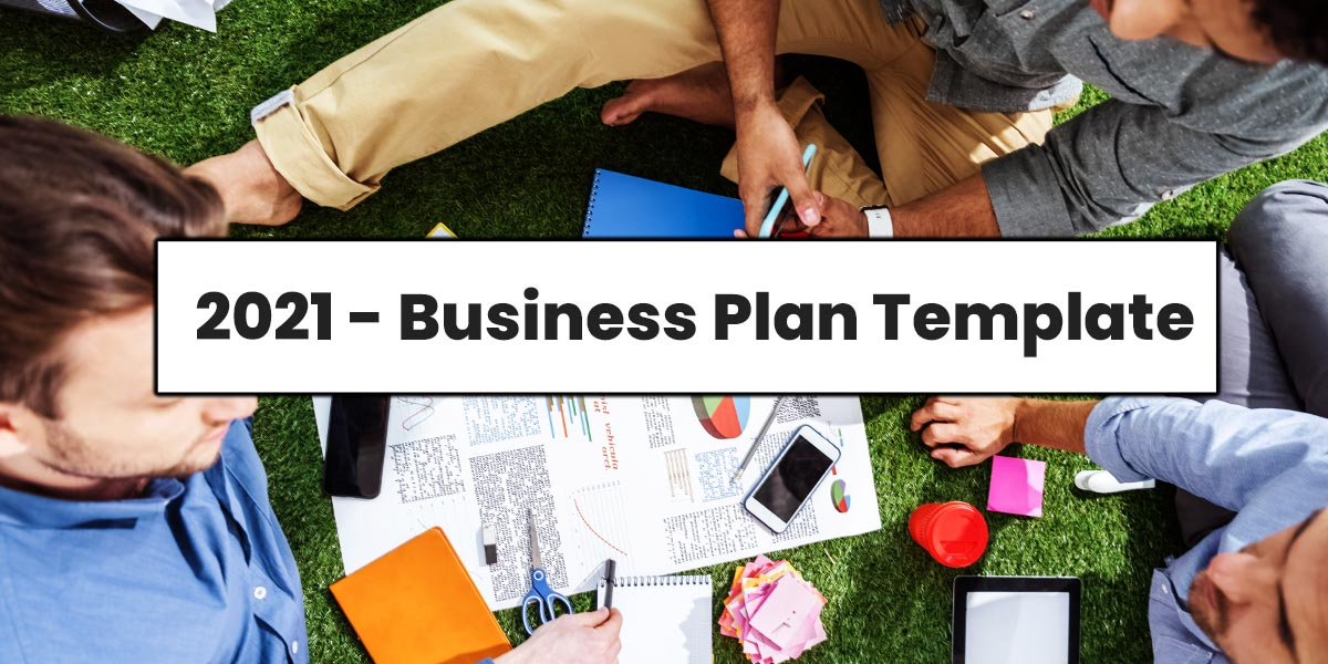 2021 Business Plan Template: Draft One To Kickstart Your Big Idea